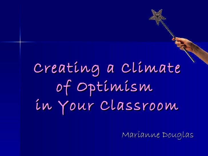 Marianne Douglas Creating a Climate of Optimism  in Your Classroom
