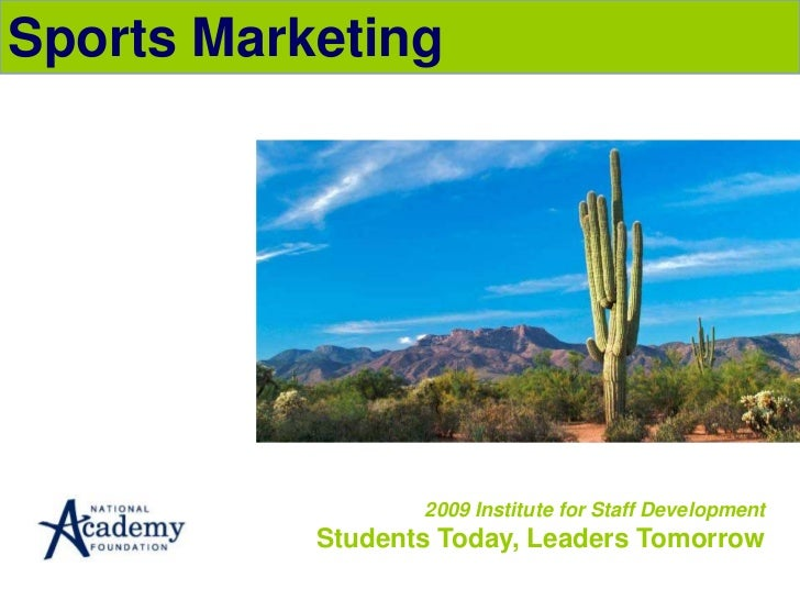 Sports Marketing<br />2009 Institute for Staff DevelopmentStudents Today, Leaders Tomorrow<br />