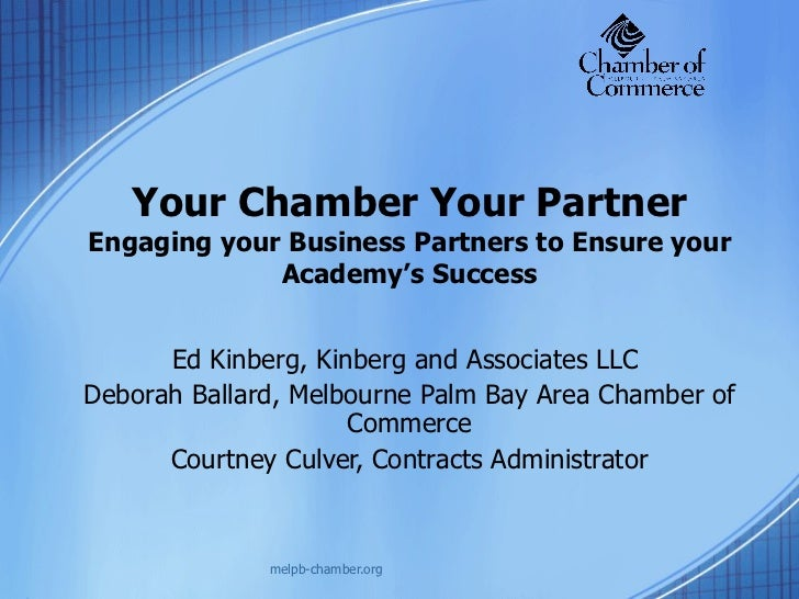 Your Chamber Your Partner Engaging your Business Partners to Ensure your Academy's Success Ed Kinberg, Kinberg and Associa...