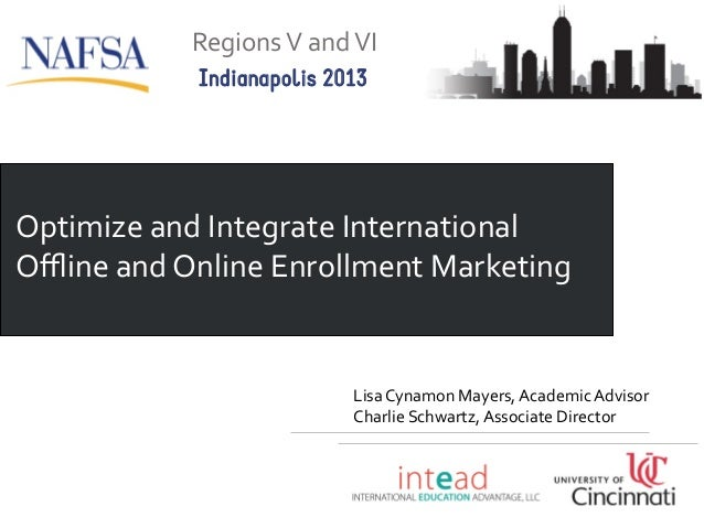 Regions  V  and  VI   Indianapolis 2013  Optimize  and  Integrate  International   Offline  and  Online...