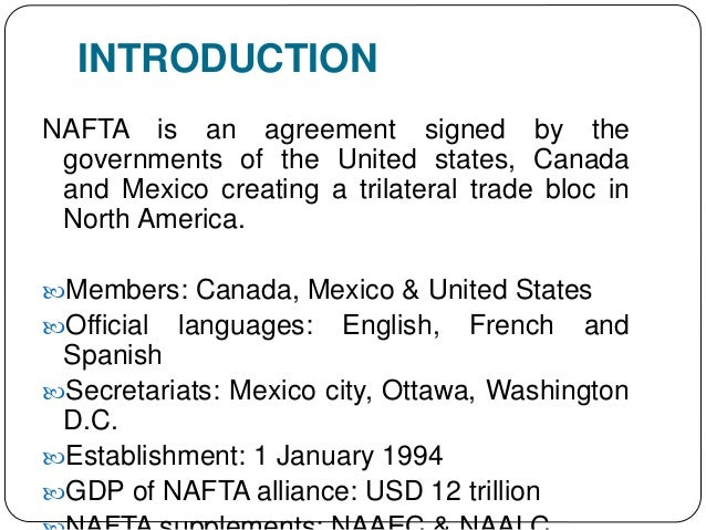"""an introduction to the history of nafta north america free trade agreement When president bill clinton signed the north american trade agreement (nafta) in december 1993, he predicted that """"nafta will tear down trade barriers between our three nations, create the."""