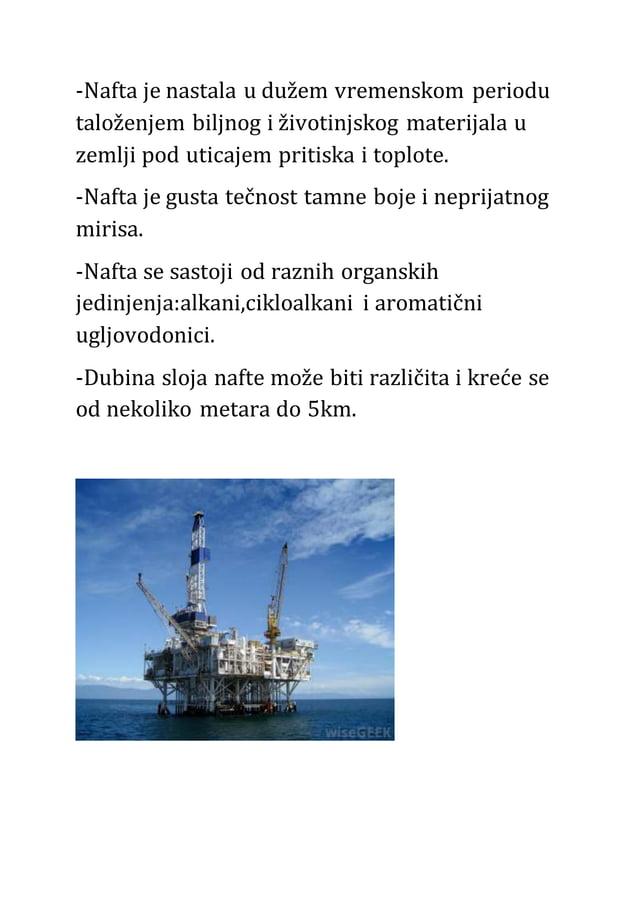 -Nafta je nastala u dužem vremenskom periodu taloženjem biljnog i životinjskog materijala u zemlji pod uticajem pritiska i...