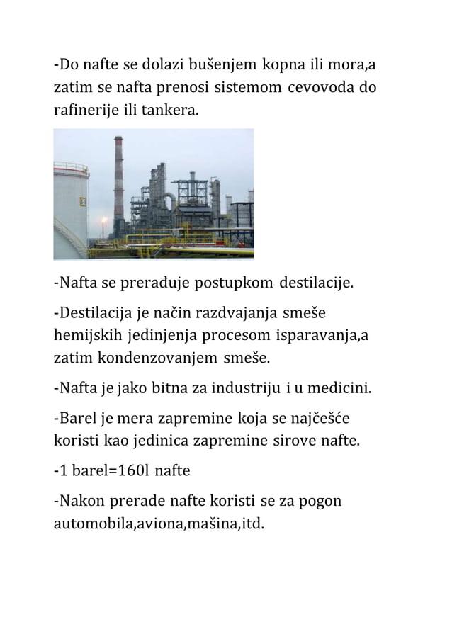 -Do nafte se dolazi bušenjem kopna ili mora,a zatim se nafta prenosi sistemom cevovoda do rafinerije ili tankera. -Nafta s...