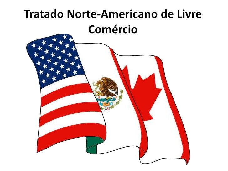 Tratado Norte-Americano de Livre Comércio<br />