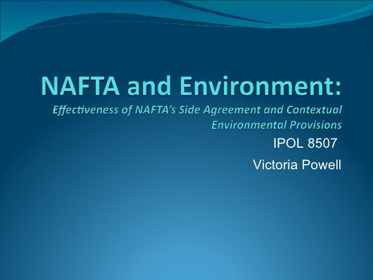NAFTA and Environment: Effectiveness of NAFTA's Side Agreement and Contextual Environmental Provisions<br />IPOL 8507 <br ...