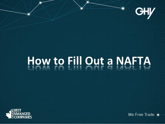 NAFTA Certificate of Origin Properly completed document required for Canadian importers to claim preferential U.S. Tariff ...