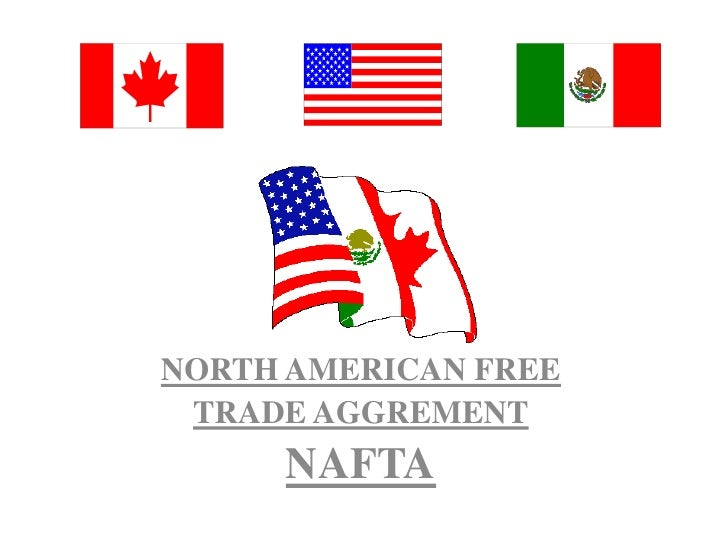 NORTH AMERICAN FREE <br />TRADE AGGREMENT<br />NAFTA<br />