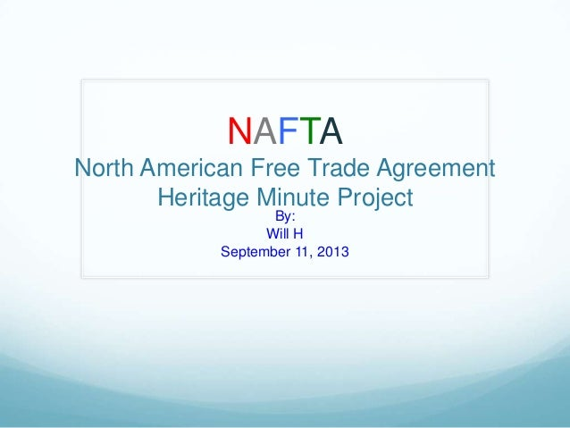 NAFTA North American Free Trade Agreement Heritage Minute Project By: Will H September 11, 2013