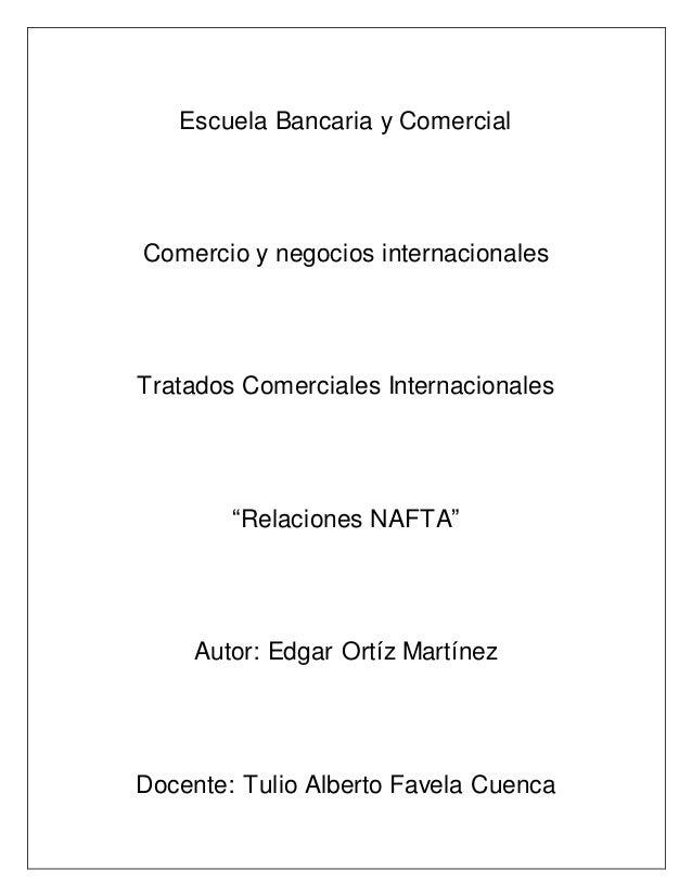 """Escuela Bancaria y Comercial Comercio y negocios internacionales Tratados Comerciales Internacionales """"Relaciones NAFTA"""" A..."""