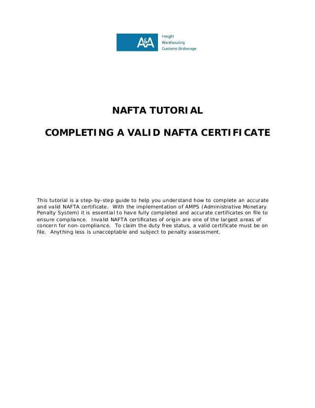 NAFTA TUTORIAL COMPLETING A VALID NAFTA CERTIFICATE This tutorial is a step-by-step guide to help you understand how to co...
