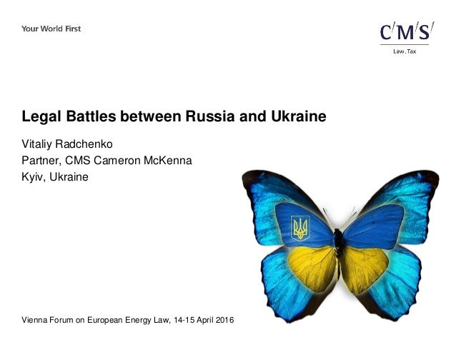 Vienna Forum on European Energy Law, 14-15 April 2016 Legal Battles between Russia and Ukraine Vitaliy Radchenko Partner, ...
