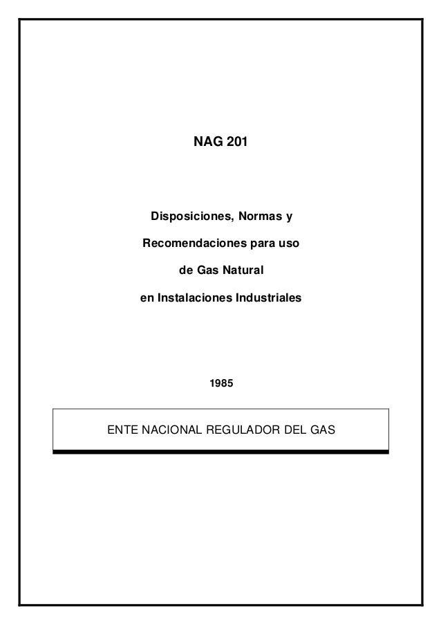 NAG 201 Disposiciones, Normas y Recomendaciones para uso de Gas Natural en Instalaciones Industriales 1985 ENTE NACIONAL R...