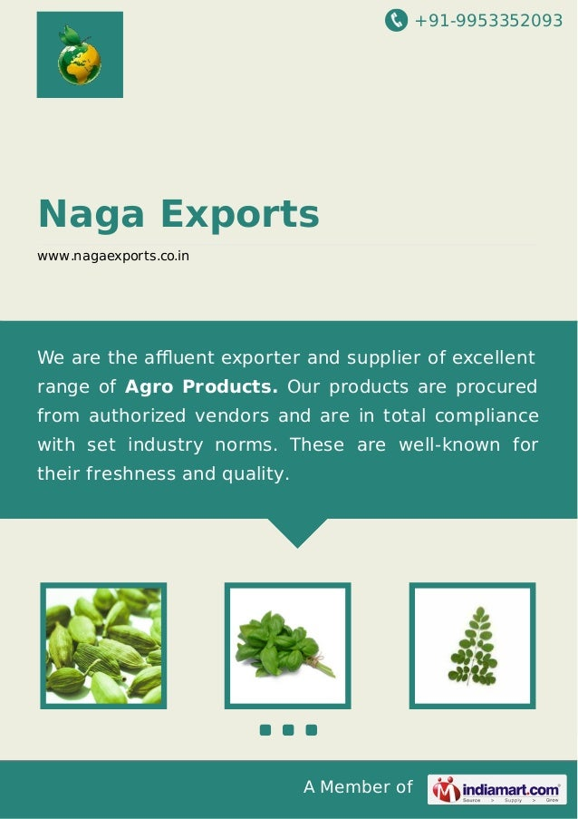 +91-9953352093  Naga Exports www.nagaexports.co.in  We are the affluent exporter and supplier of excellent range of Agro Pro...