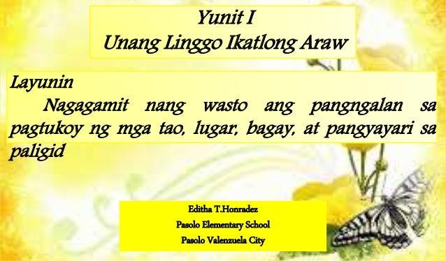 Yunit I Unang Linggo Ikatlong Araw Layunin Nagagamit nang wasto ang pangngalan sa pagtukoy ng mga tao, lugar, bagay, at pa...