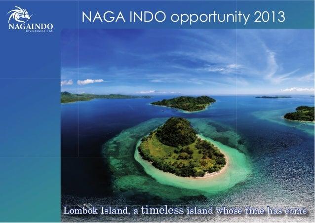 NAGAINDOInvestment Ltd. NAGA INDO opportunity 2013 Lombok Island, a timeless island whose time has come