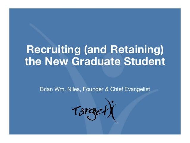 NAGAP 2014 Recruiting & Retaining the New Graduate Student