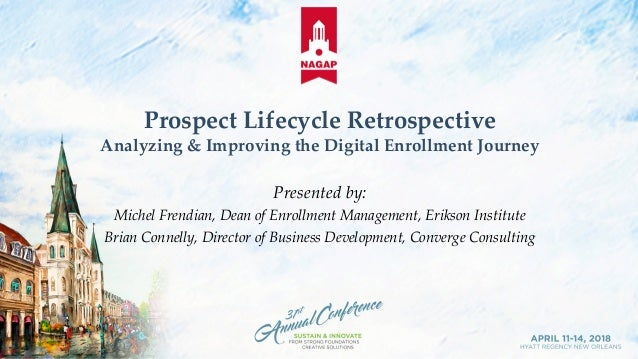 Prospect Lifecycle Retrospective Analyzing & Improving the Digital Enrollment Journey Presented by: Michel Frendian, Dean ...