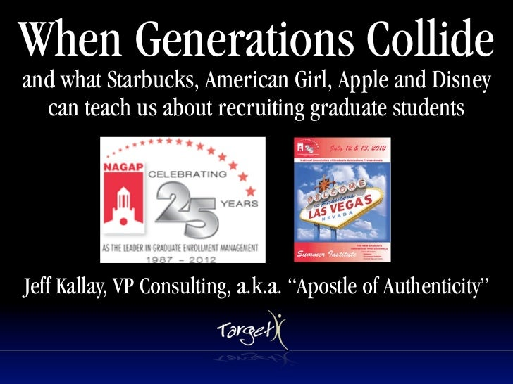 When Generations Collideand what Starbucks, American Girl, Apple and Disney  can teach us about recruiting graduate studen...
