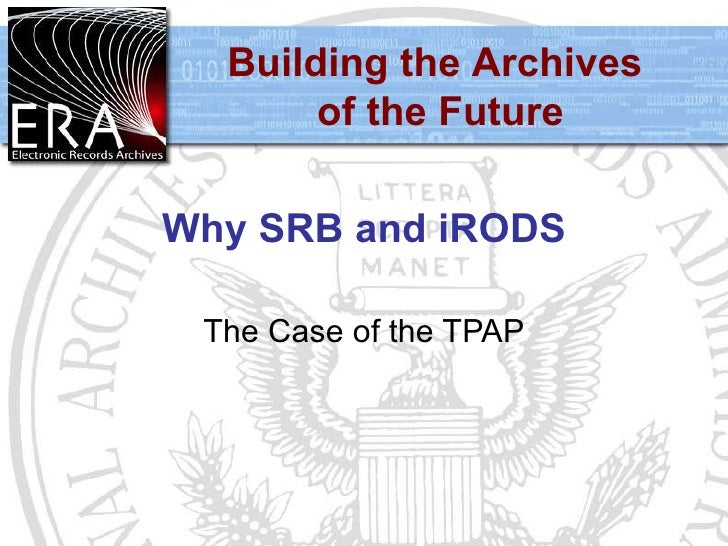 Why SRB and iRODS The Case of the TPAP