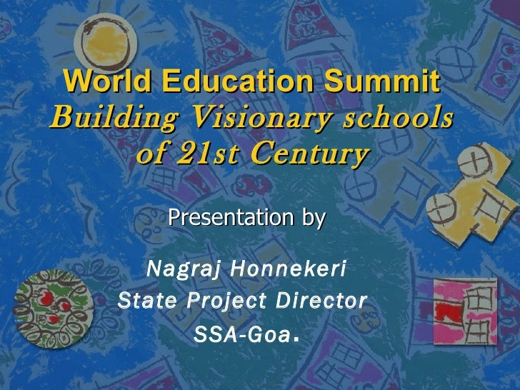 World Education Summit Building Visionary schools of 21st Century Presentation by Nagraj Honnekeri State Project Director ...