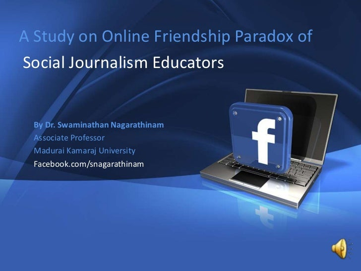 1   A Study on Online Friendship Paradox of   Social Journalism Educators           By Dr. Swaminathan Nagarathinam       ...