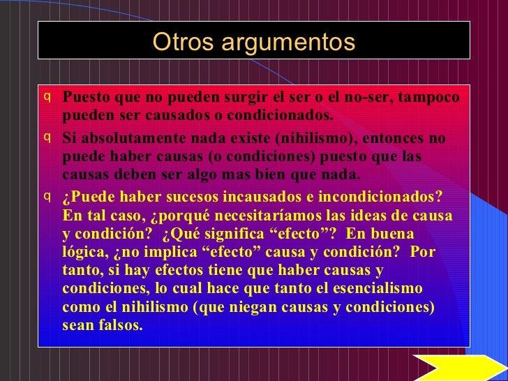 Otros argumentos <ul><li>Puesto que no pueden surgir el ser o el no-ser, tampoco pueden ser causados o condicionados. </li...