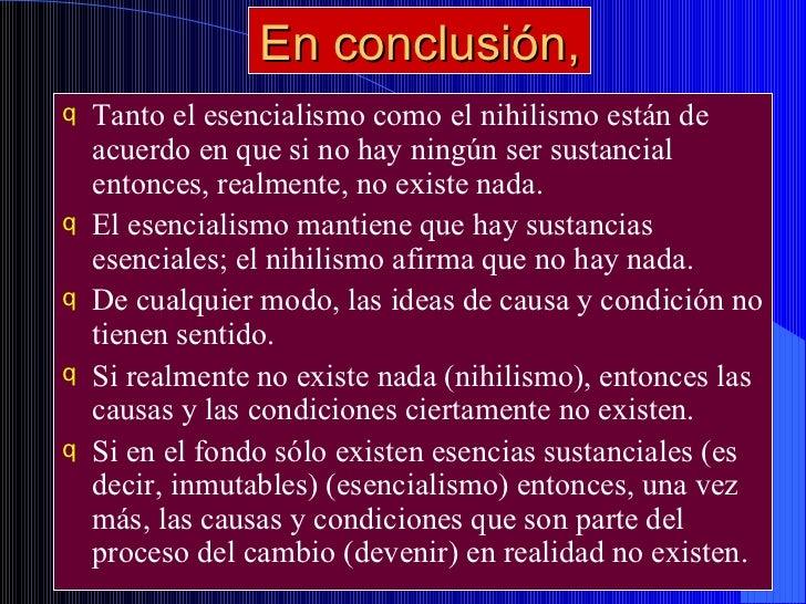 En conclusión, <ul><li>Tanto el esencialismo como el nihilismo están de acuerdo en que si no hay ningún ser sustancial ent...