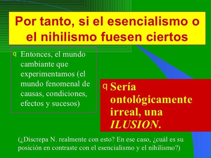 Por tanto, si el esencialismo o el nihilismo fuesen ciertos <ul><li>Entonces, el mundo cambiante que experimentamos (el mu...