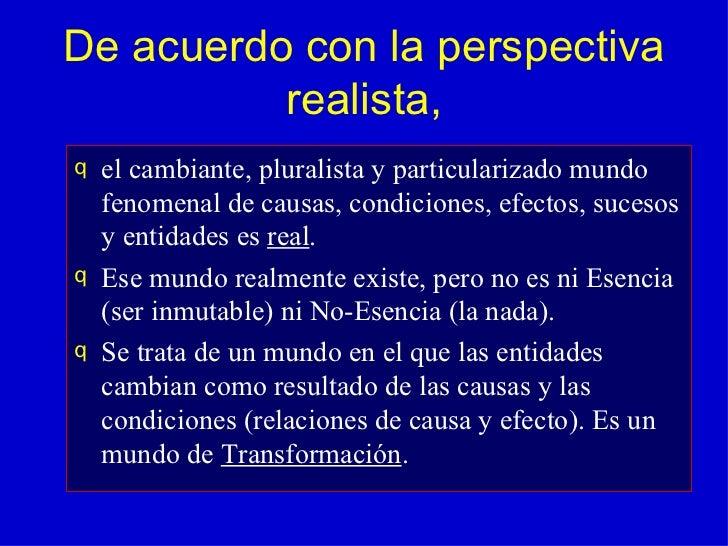 De acuerdo con la perspectiva realista, <ul><li>el cambiante, pluralista y particularizado mundo fenomenal de causas, cond...
