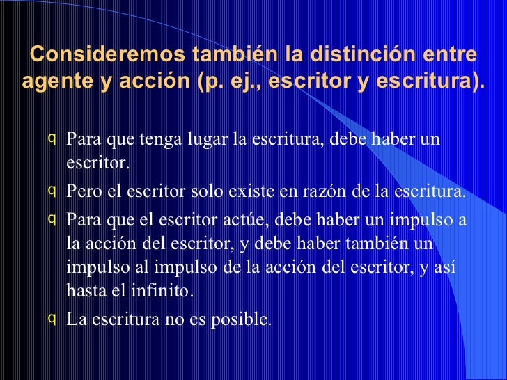 Consideremos también la distinción entre agente y acción (p. ej., escritor y escritura). <ul><li>Para que tenga lugar la e...