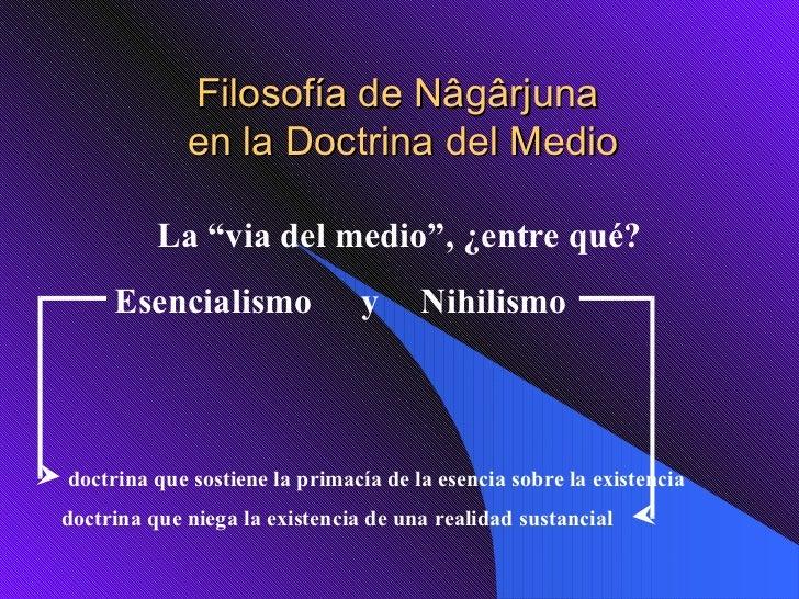 """Filosofía de Nâgârjuna  en la Doctrina del Medio La """"via del medio"""", ¿entre qué? doctrina que sostiene la primacía de la e..."""