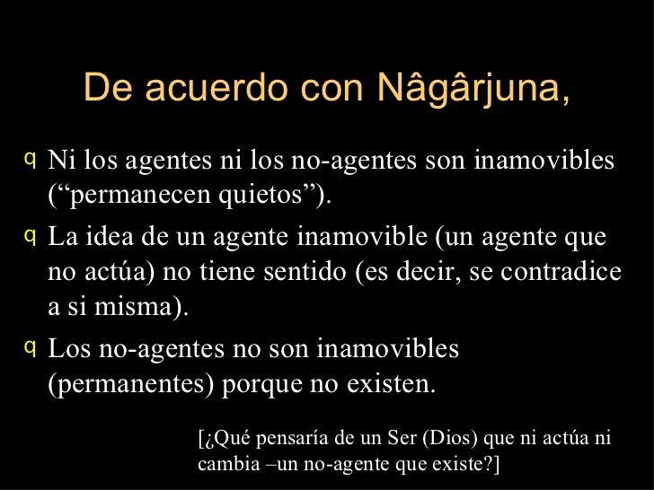 """De acuerdo con Nâgârjuna, <ul><li>Ni los agentes ni los no-agentes son inamovibles (""""permanecen quietos""""). </li></ul><ul><..."""