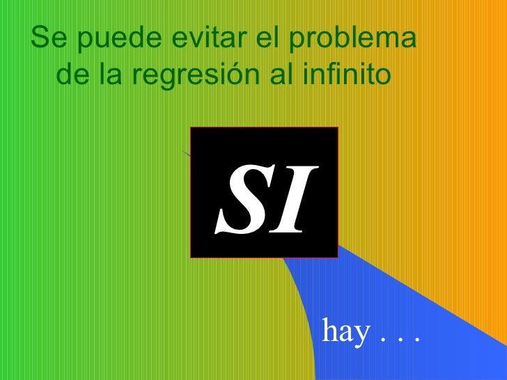 Se puede evitar el problema de la regresión al infinito SI hay . . .