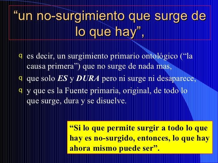 """"""" un no-surgimiento que surge de lo que hay"""", <ul><li>es decir, un surgimiento primario ontológico (""""la causa primera"""") qu..."""