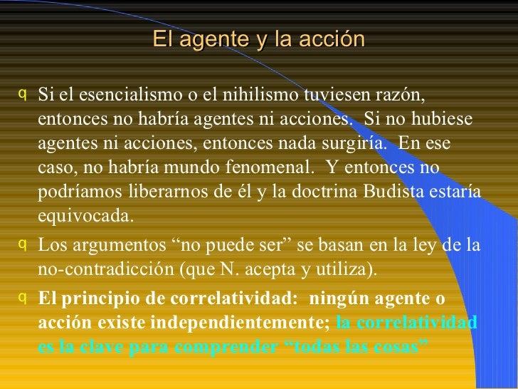 El agente y la acción <ul><li>Si el esencialismo o el nihilismo tuviesen razón, entonces no habría agentes ni acciones.  S...
