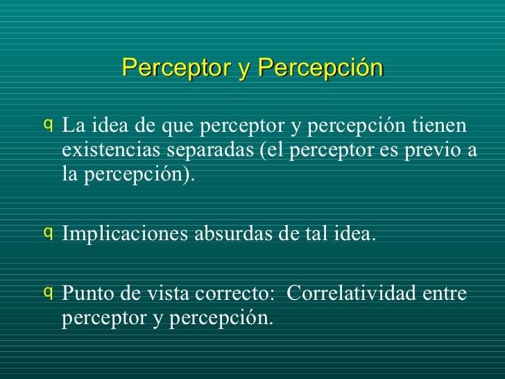 Perceptor y Percepción <ul><li>La idea de que perceptor y percepción tienen existencias separadas (el perceptor es previo ...
