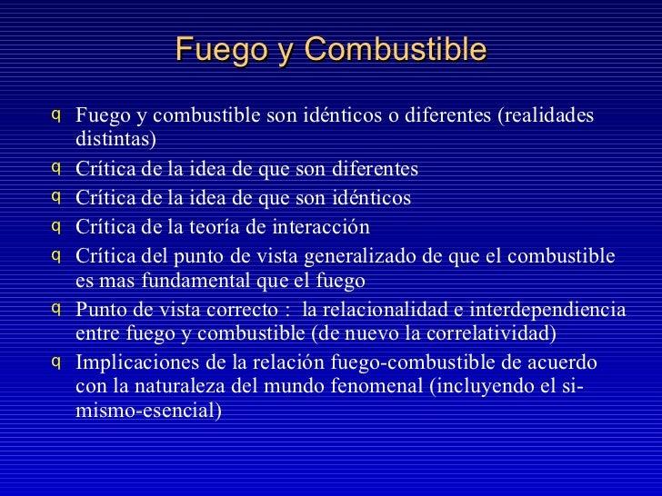 Fuego y Combustible <ul><li>Fuego y combustible son idénticos o diferentes (realidades distintas) </li></ul><ul><li>Crític...