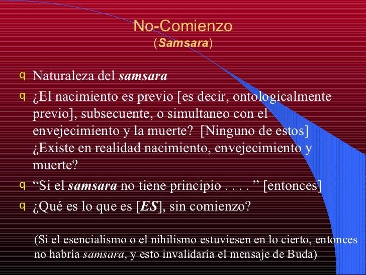 No-Comienzo ( Samsara ) <ul><li>Naturaleza del  samsara </li></ul><ul><li>¿El nacimiento es previo [es decir, ontologicalm...
