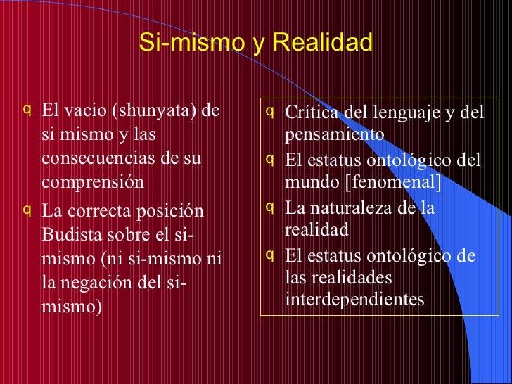 Si-mismo y Realidad <ul><li>El vacio (shunyata) de si mismo y las consecuencias de su comprensión </li></ul><ul><li>La cor...