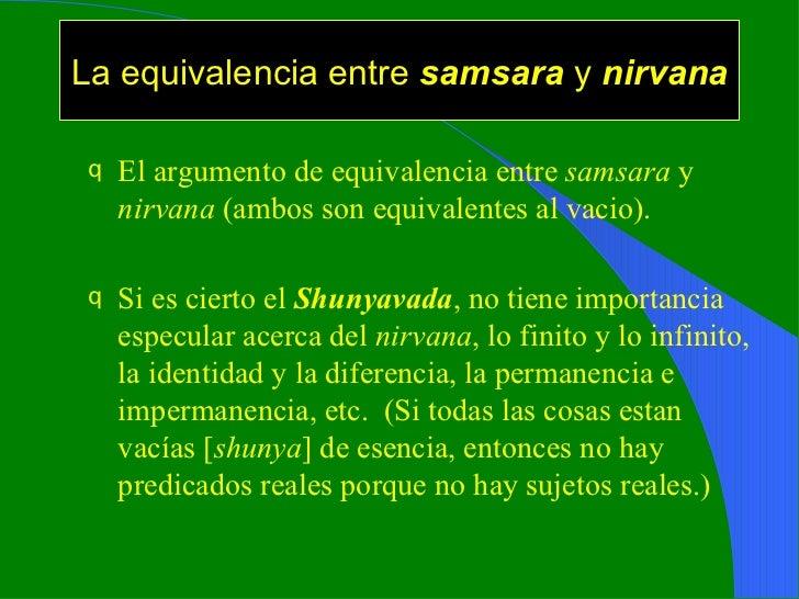 La equivalencia entre  samsara  y  nirvana <ul><li>El argumento de equivalencia entre  samsara  y  nirvana  (ambos son equ...