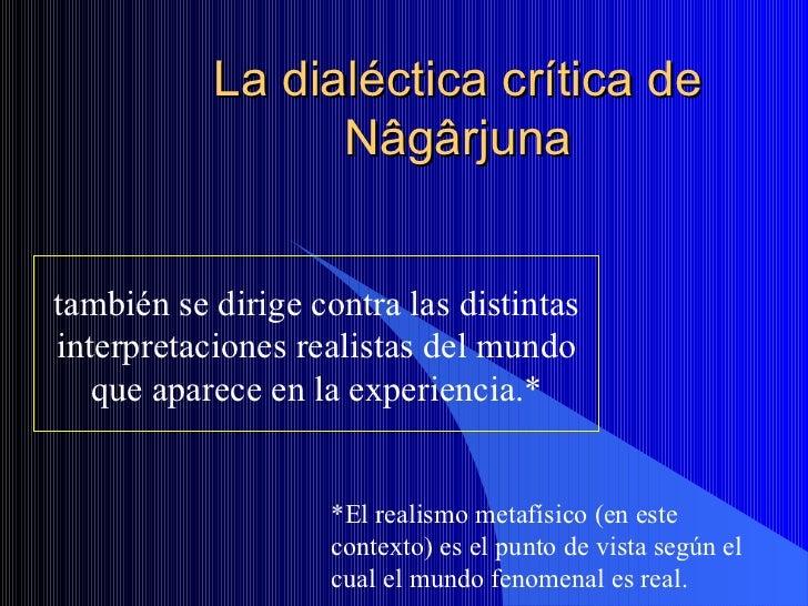 La dialéctica crítica de Nâgârjuna también se dirige contra las distintas interpretaciones realistas del mundo que aparece...
