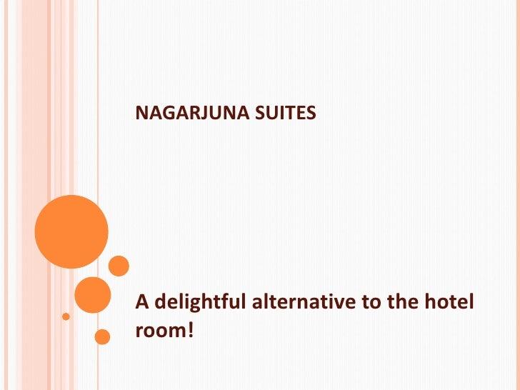 NAGARJUNA SUITES A delightful alternative to the hotel room!