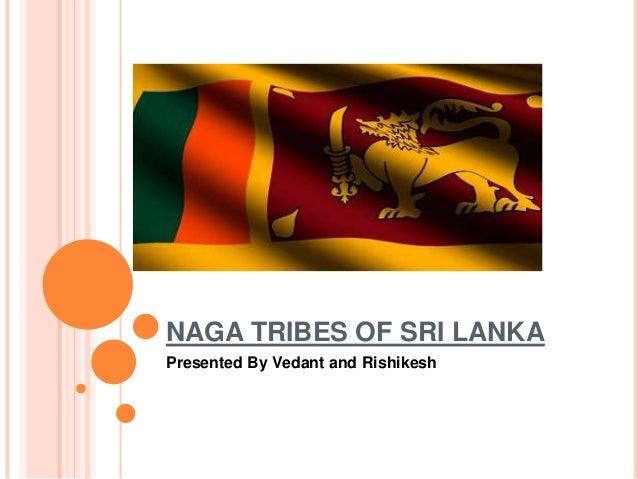 NAGA TRIBES OF SRI LANKA Presented By Vedant and Rishikesh