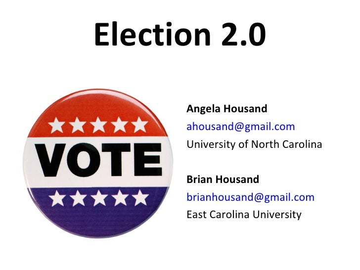 Election 2.0 <ul><li>Angela Housand </li></ul><ul><li>[email_address] </li></ul><ul><li>University of North Carolina </li>...