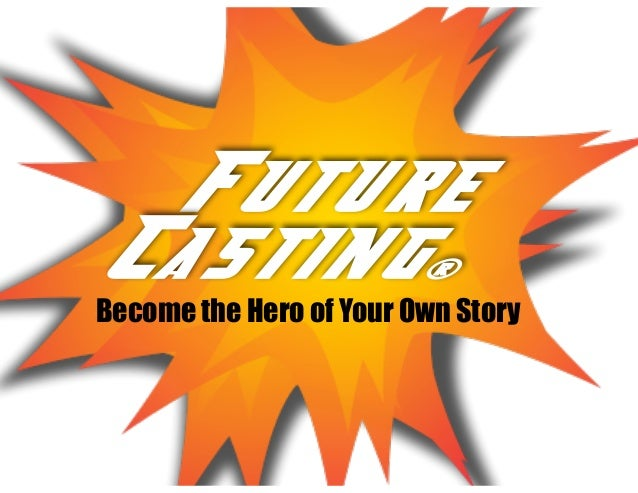 Become the Hero of Your Own Story Future Casting®