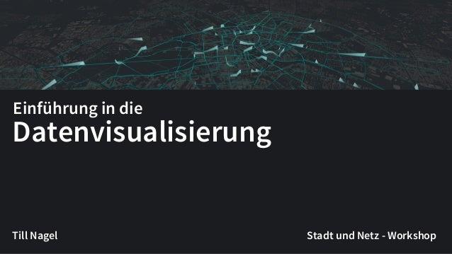 Datenvisualisierung Till Nagel Stadt und Netz - Workshop Einführung in die