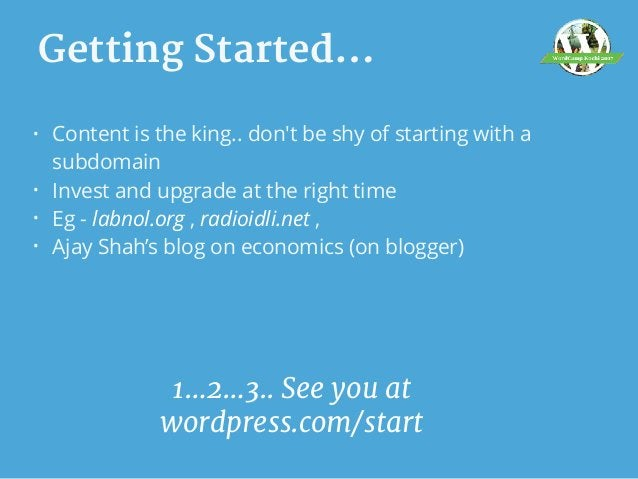 Getting Started… • Content is the king.. don't be shy of starting with a subdomain • Invest and upgrade at the right time ...