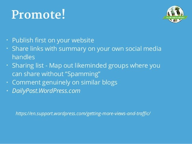 Promote! • Publish first on your website • Share links with summary on your own social media handles • Sharing list - Map ...
