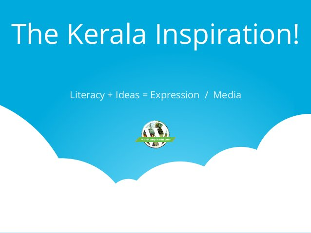 The Kerala Inspiration! Literacy + Ideas = Expression / Media