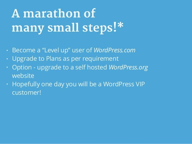 """A marathon of   many small steps!* • Become a """"Level up"""" user of WordPress.com • Upgrade to Plans as per requirement • Opt..."""
